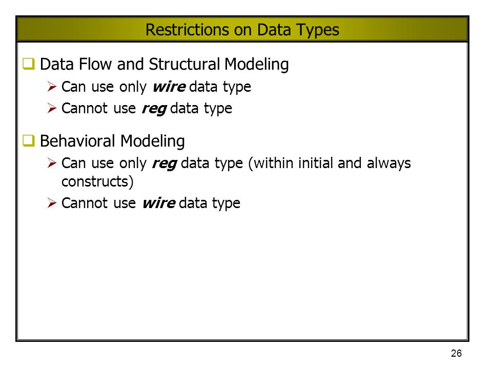 26 Restrictions on Data Types  Data Flow and Structural Modeling  Can use only wire data type  Cannot use reg data type  Behavioral Modeling  Can