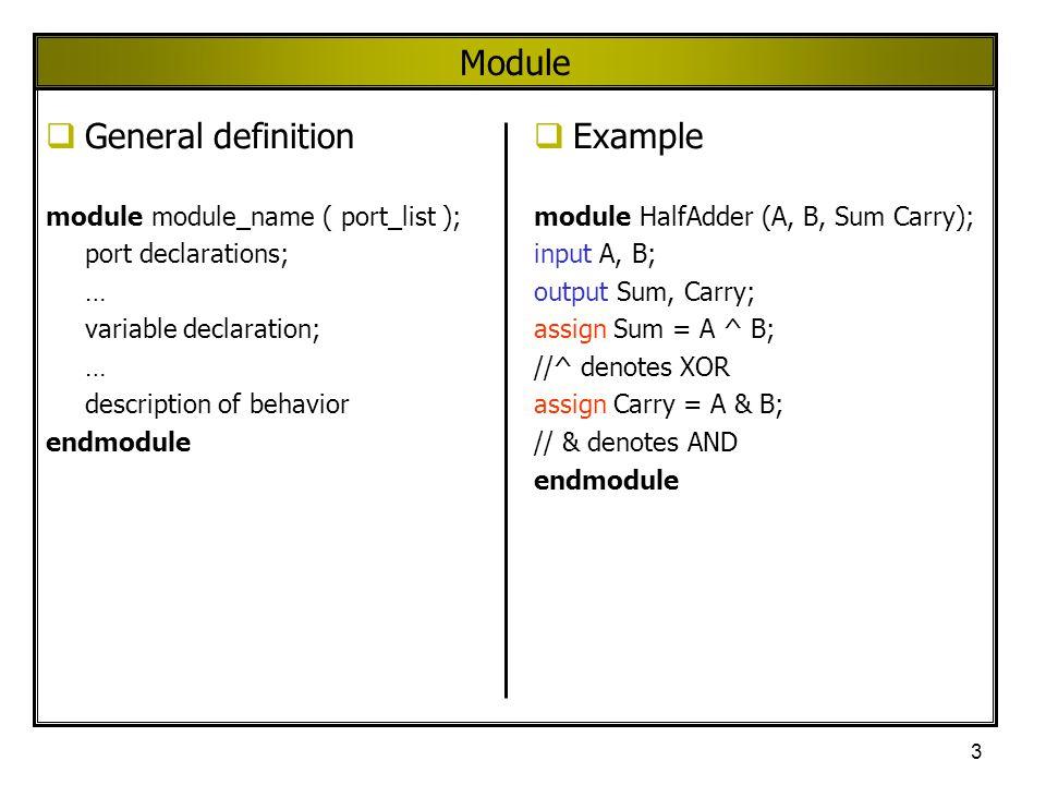 3 Module  General definition module module_name ( port_list ); port declarations; … variable declaration; … description of behavior endmodule  Examp