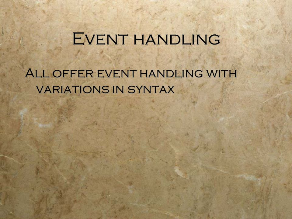 Event handling All offer event handling with variations in syntax