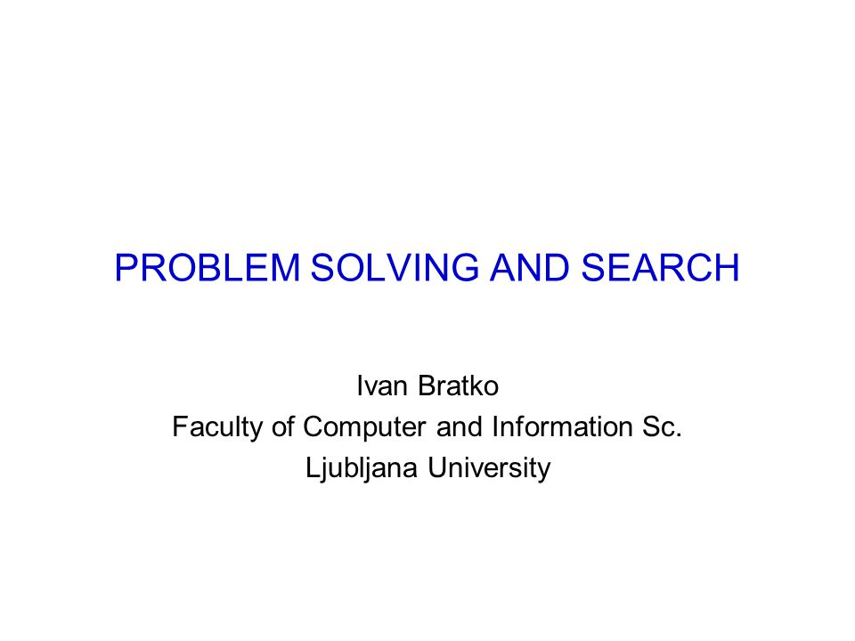 PROBLEM SOLVING Problems generally represented as graphs Problem solving ~ searching a graph Two representations (1) State space (usual graph) (2) AND/OR graph