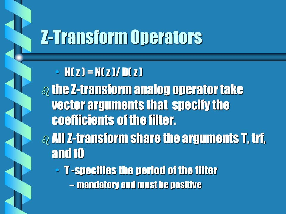 Z-Transform Operators H( z ) = N( z )/ D( z )H( z ) = N( z )/ D( z ) b the Z-transform analog operator take vector arguments that specify the coeffici