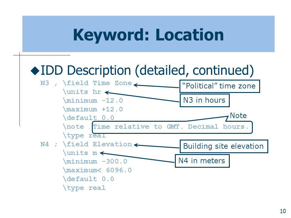 10 Keyword: Location  IDD Description (detailed, continued) N3, \field Time Zone \units hr \minimum -12.0 \maximum +12.0 \default 0.0 \note Time relative to GMT.
