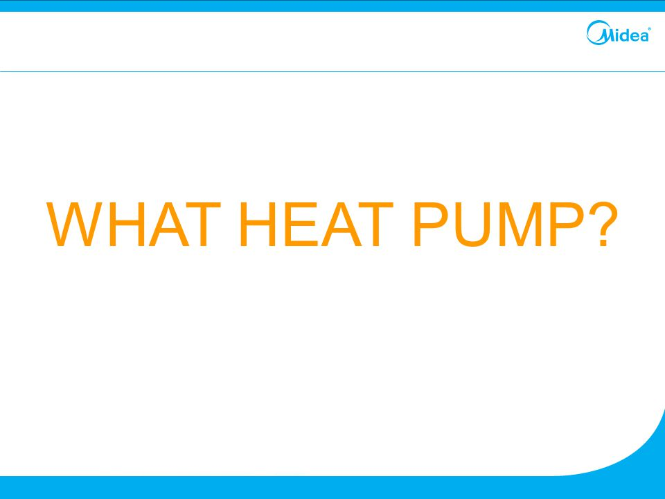WHAT HEAT PUMP?