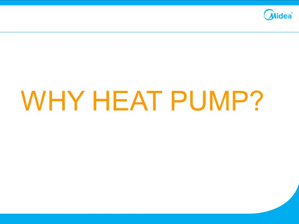 WHY HEAT PUMP?