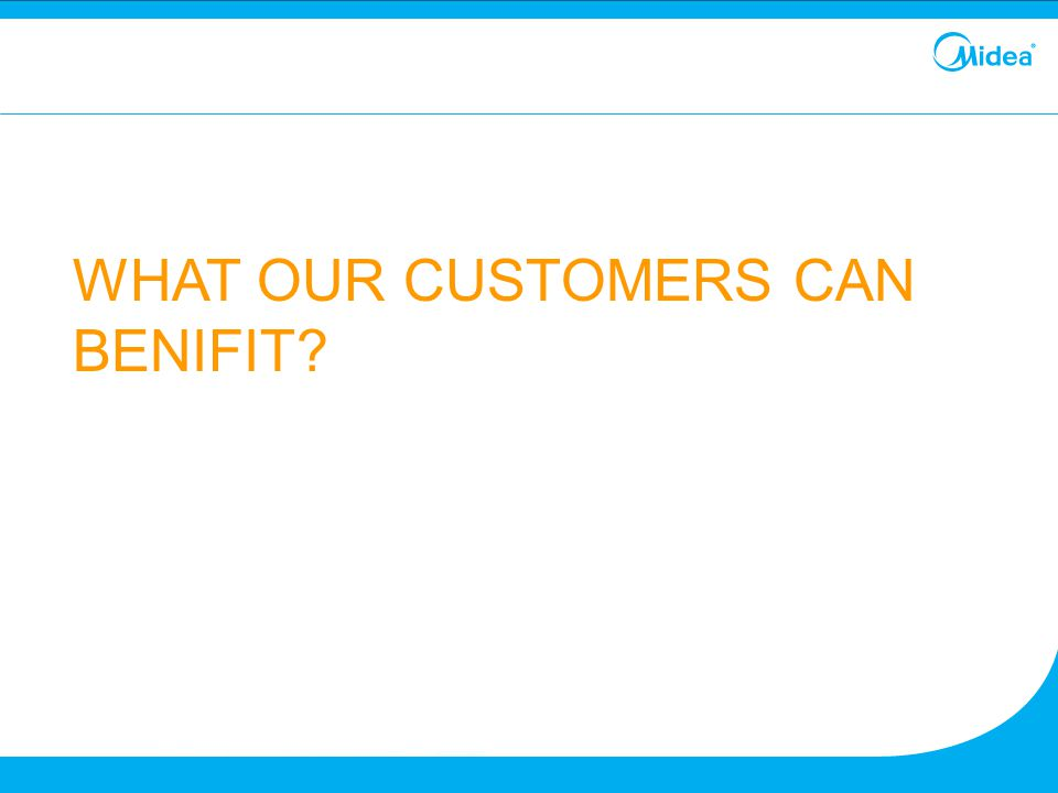 WHAT OUR CUSTOMERS CAN BENIFIT?