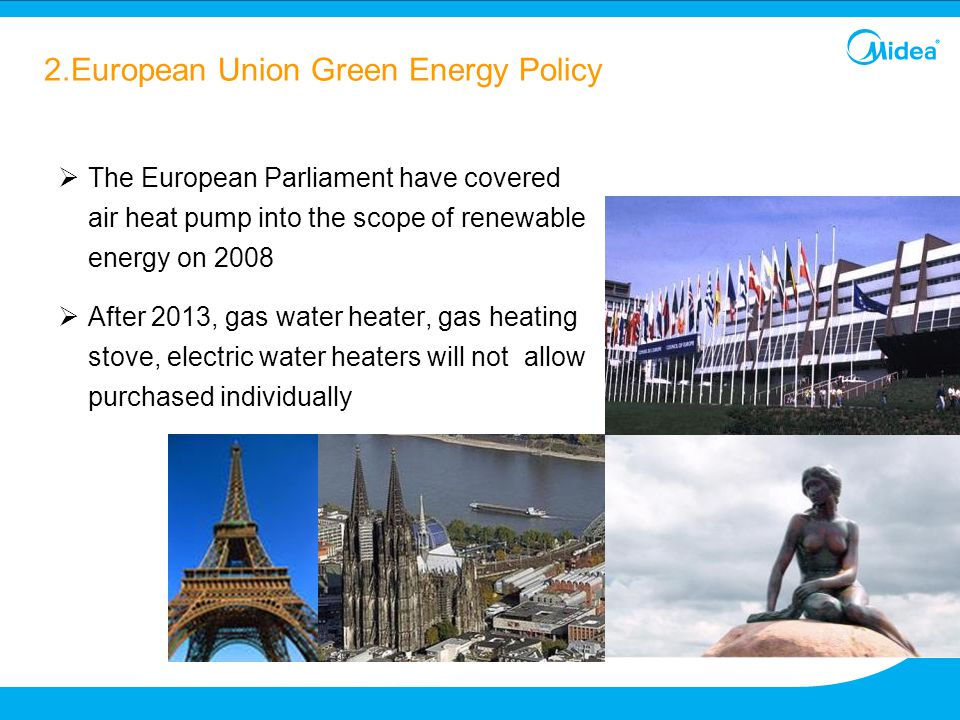  The European Parliament have covered air heat pump into the scope of renewable energy on 2008  After 2013, gas water heater, gas heating stove, ele