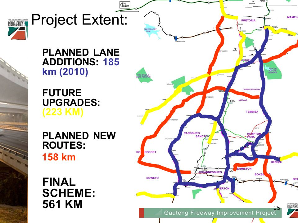 PLANNED LANE ADDITIONS: 185 km (2010) FUTURE UPGRADES: (223 KM) PLANNED NEW ROUTES: 158 km FINAL SCHEME: 561 KM Project Extent: 25
