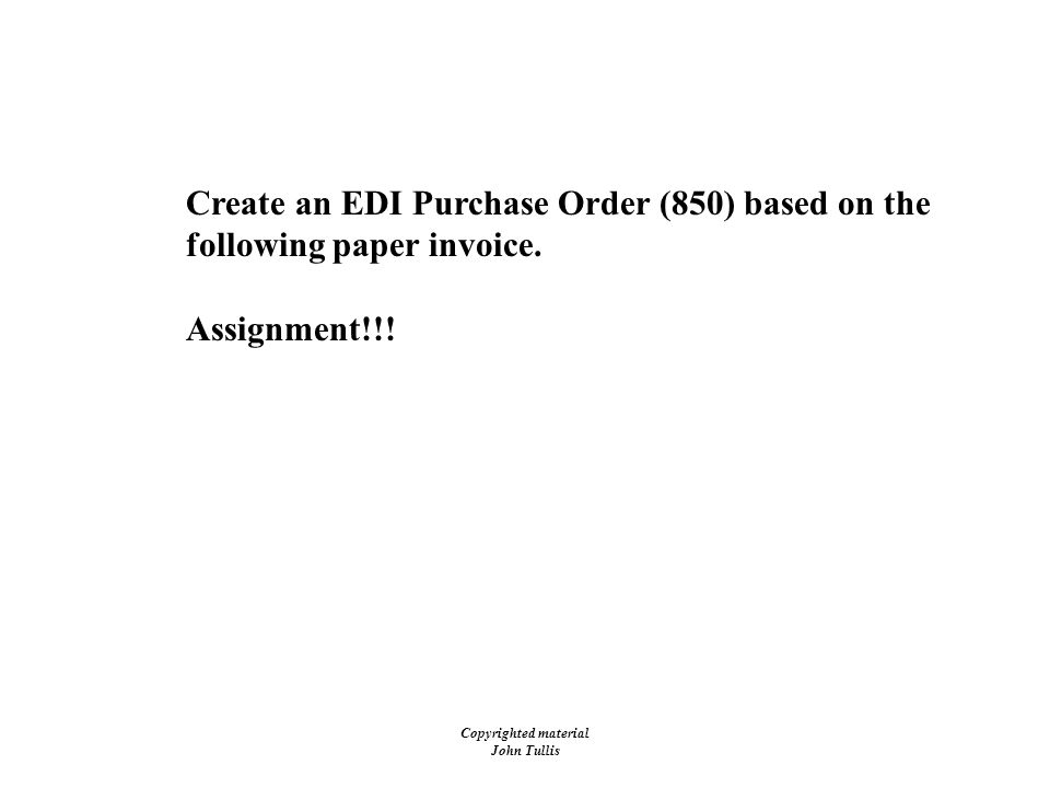 Copyrighted material John Tullis Invoice Create an EDI Purchase Order (850) based on the following paper invoice.