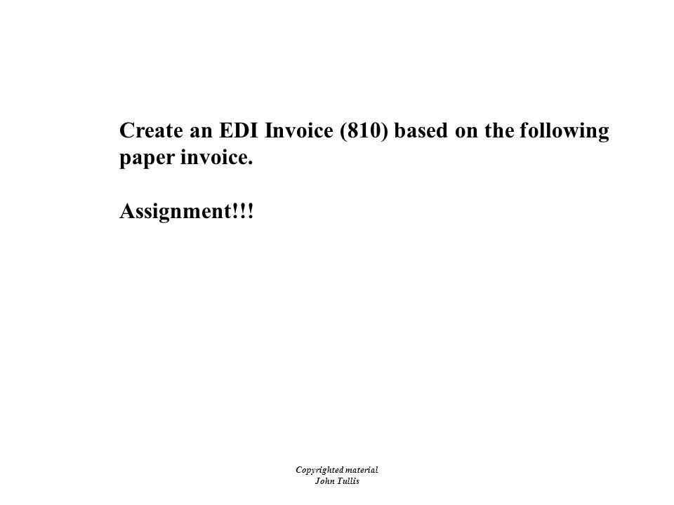 Copyrighted material John Tullis Invoice Create an EDI Invoice (810) based on the following paper invoice.