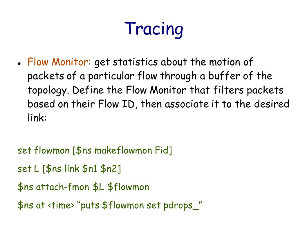 Tracing Flow Monitor: get statistics about the motion of packets of a particular flow through a buffer of the topology.