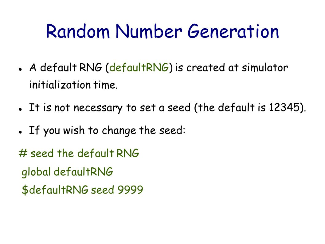 Random Number Generation A default RNG (defaultRNG) is created at simulator initialization time.