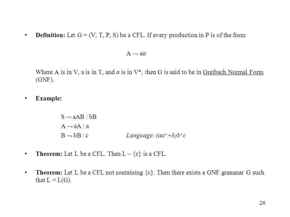 26 Definition: Let G = (V, T, P, S) be a CFL. If every production in P is of the form A – > aα Where A is in V, a is in T, and α is in V*, then G is s