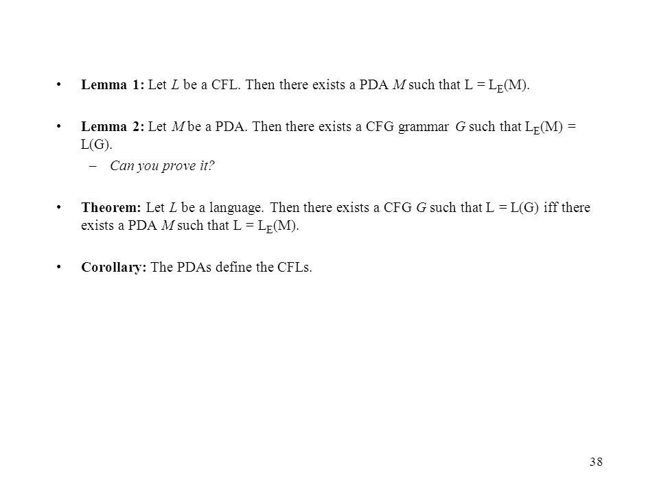 38 Lemma 1: Let L be a CFL. Then there exists a PDA M such that L = L E (M).