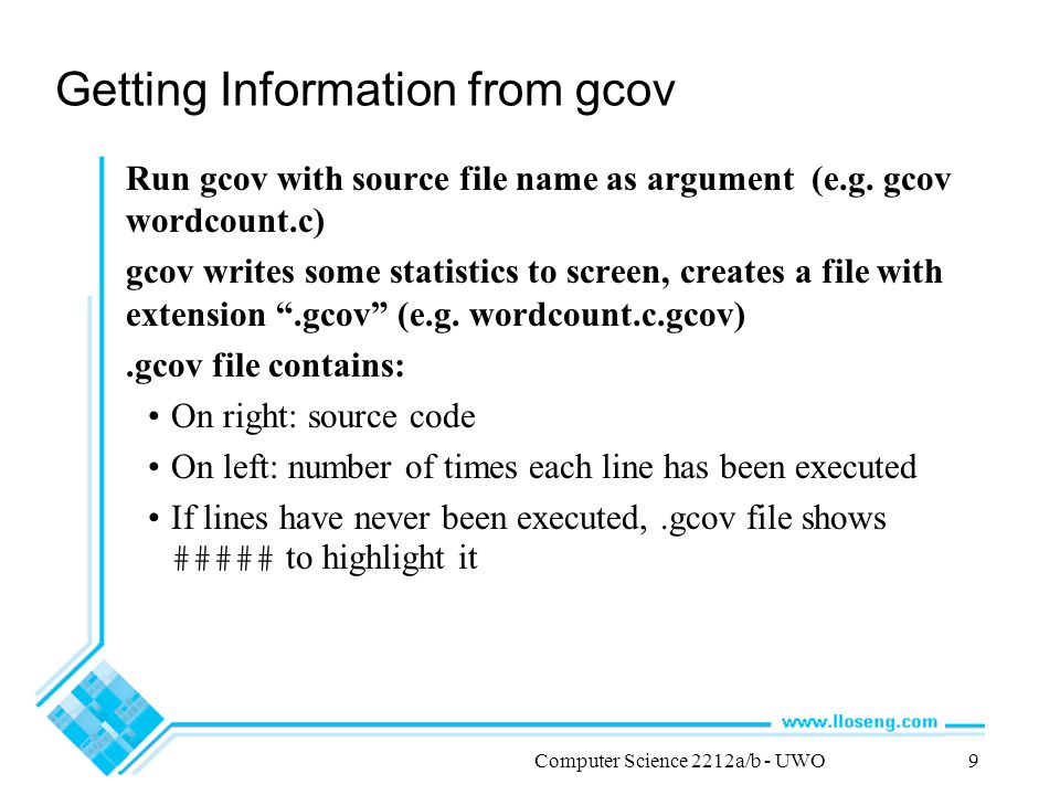 Computer Science 2212a/b - UWO9 Getting Information from gcov Run gcov with source file name as argument (e.g.