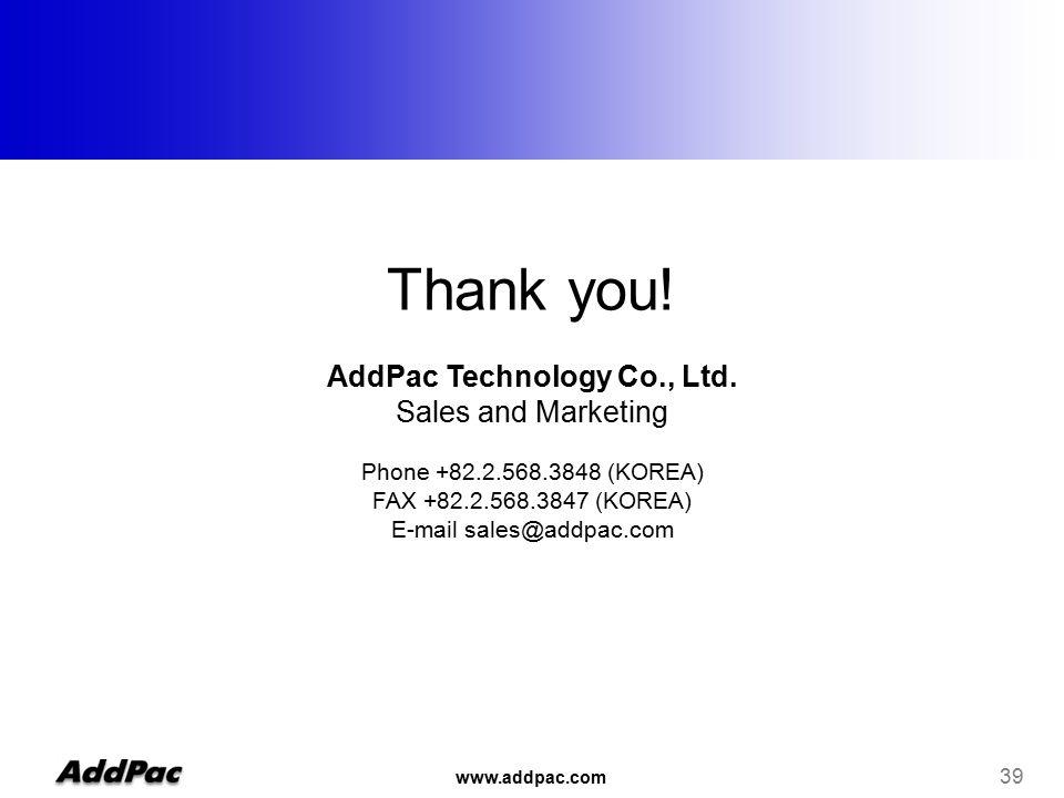 www.addpac.com 39 Thank you. AddPac Technology Co., Ltd.