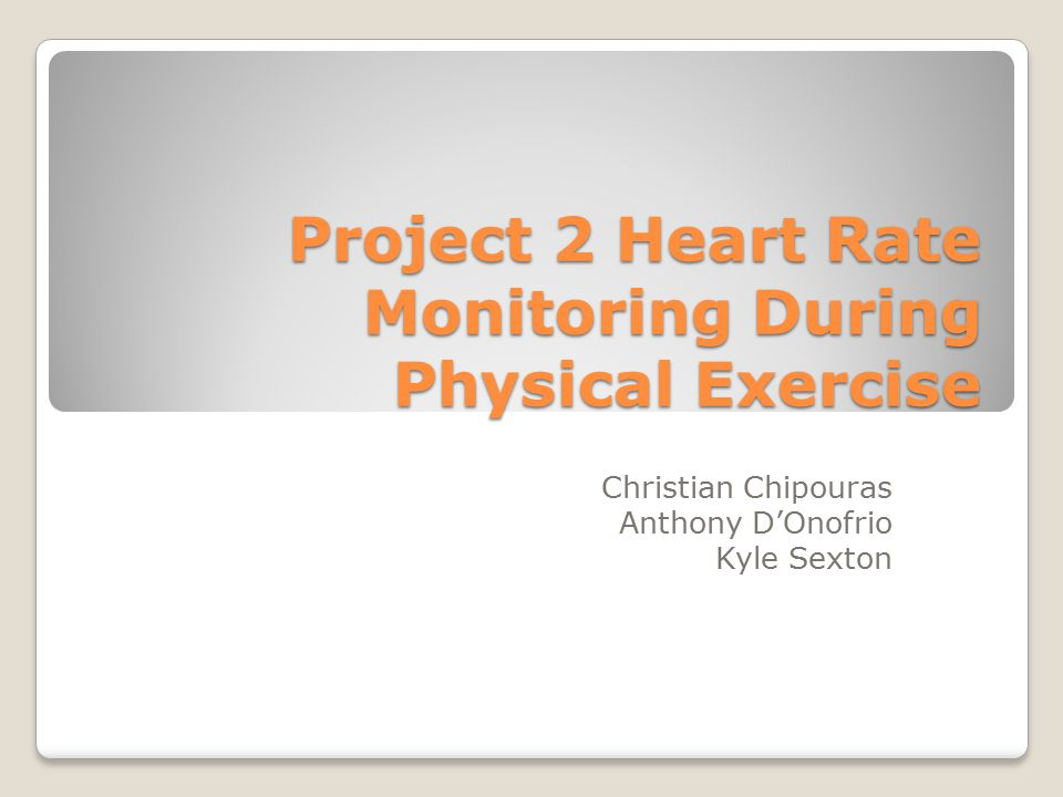 Project 2 Heart Rate Monitoring During Physical Exercise Christian Chipouras Anthony D'Onofrio Kyle Sexton
