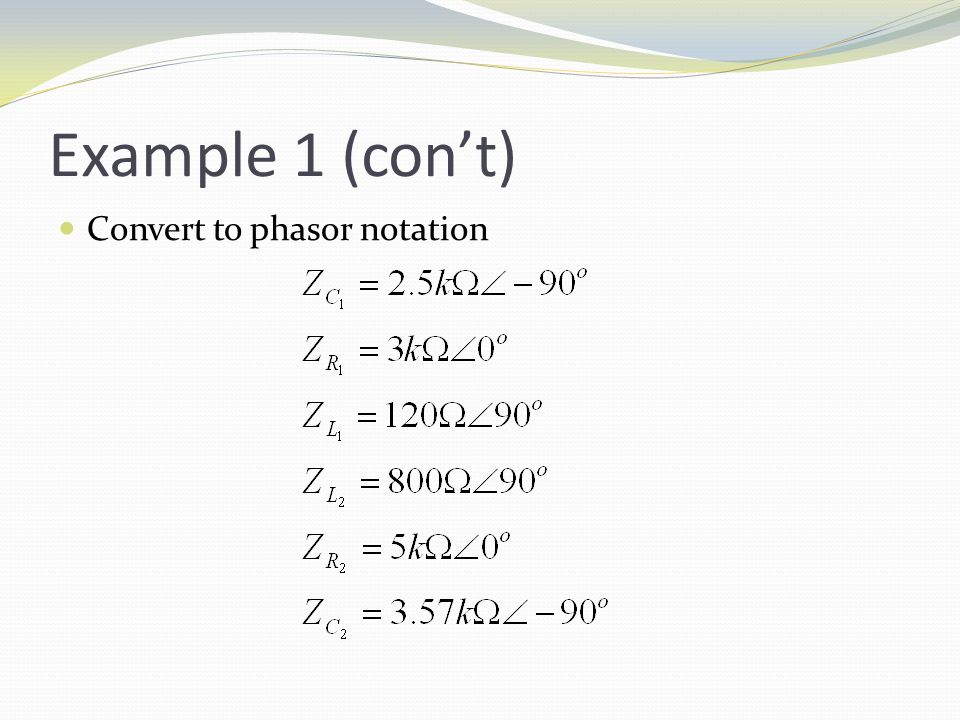Example 1 (con't) Convert to phasor notation