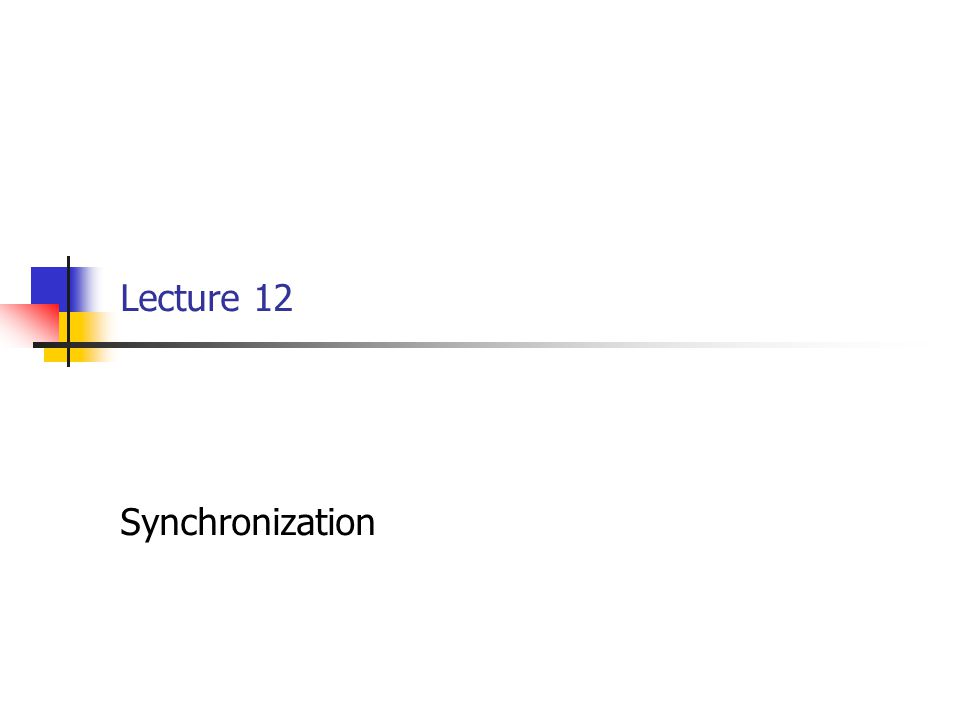 Lecture 12 Synchronization
