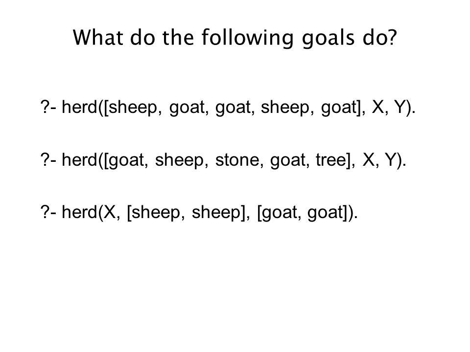 What do the following goals do. ?- herd([sheep, goat, goat, sheep, goat], X, Y).