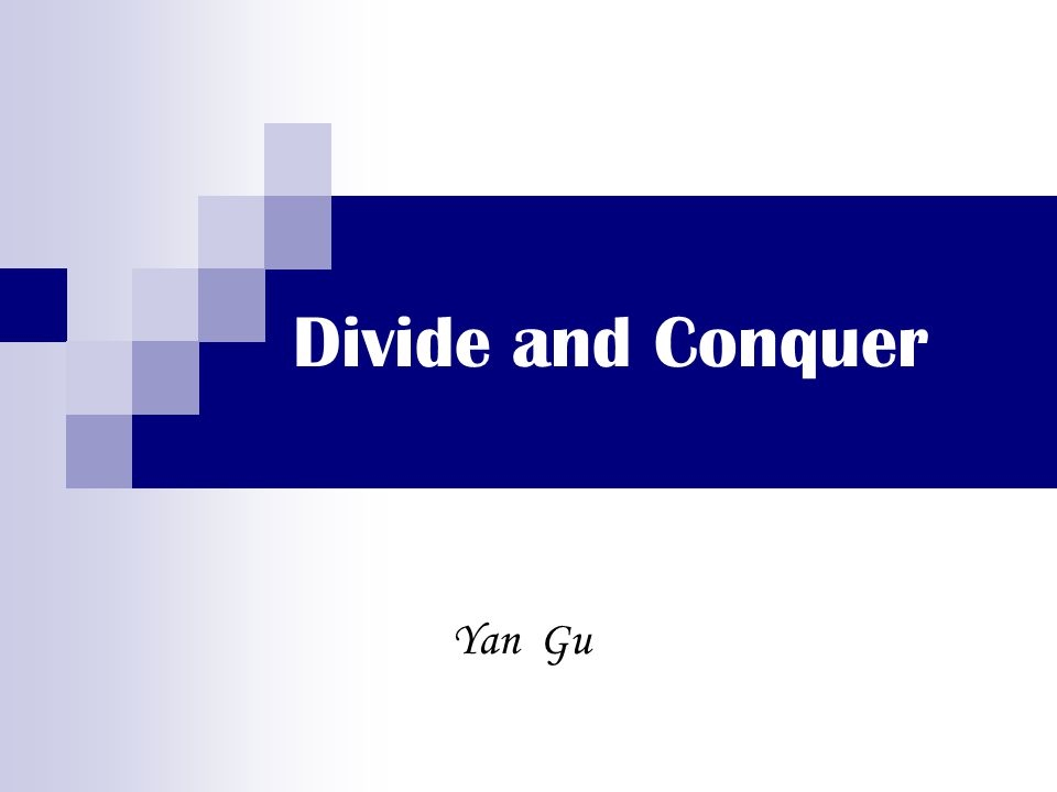 Divide and Conquer Yan Gu