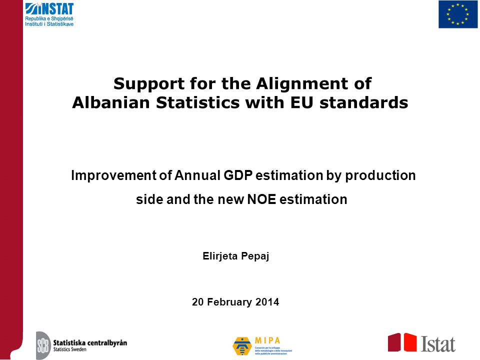 Support for the Alignment of Albanian Statistics with EU standards Improvement of Annual GDP estimation by production side and the new NOE estimation