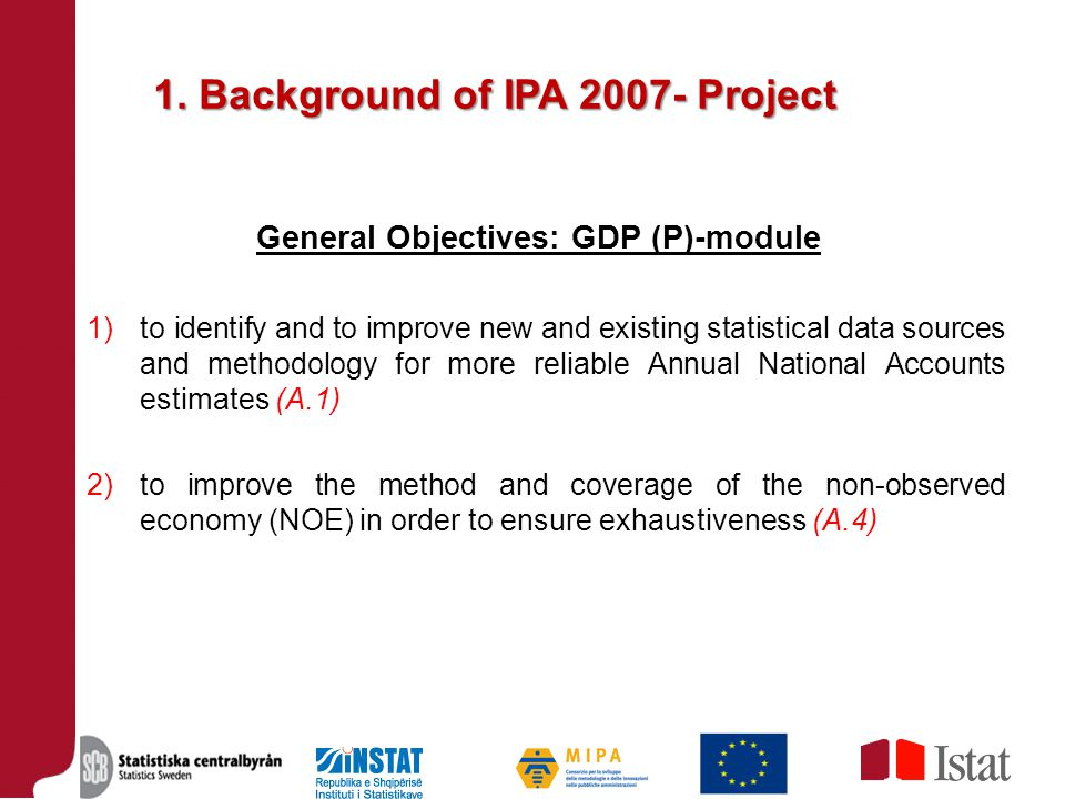 1. Background of IPA 2007- Project General Objectives: GDP (P)-module 1)to identify and to improve new and existing statistical data sources and metho