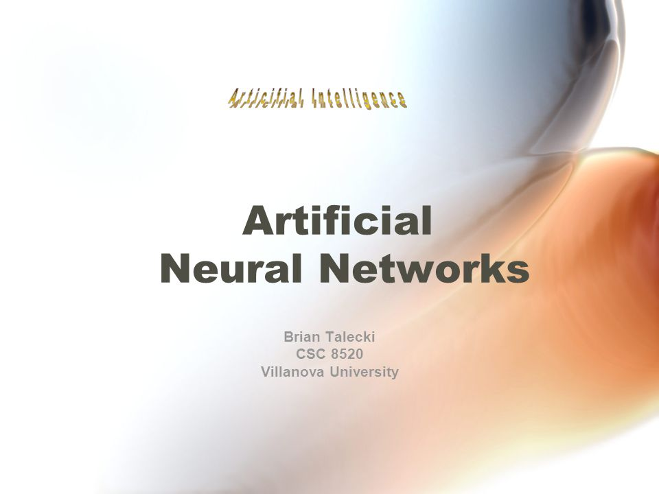 Artificial Neural Networks Brian Talecki CSC 8520 Villanova University
