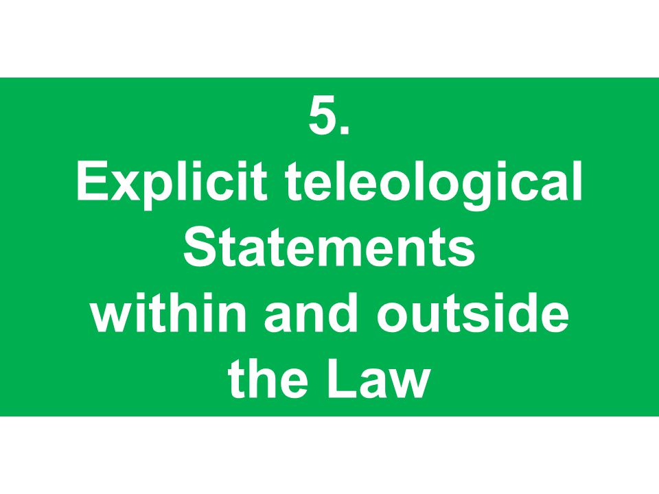 5. Explicit teleological Statements within and outside the Law