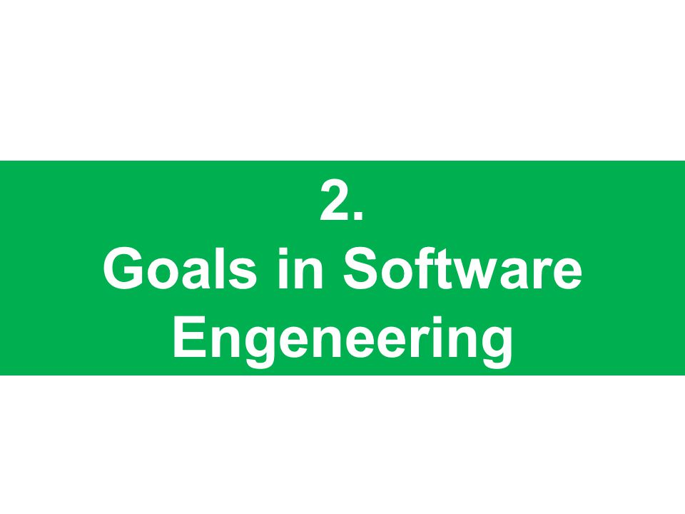 2. Goals in Software Engeneering