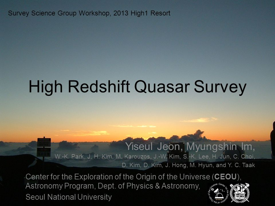 High Redshift Quasar Survey Survey Science Group Workshop, 2013 High1 Resort Yiseul Jeon, Myungshin Im, W.-K.