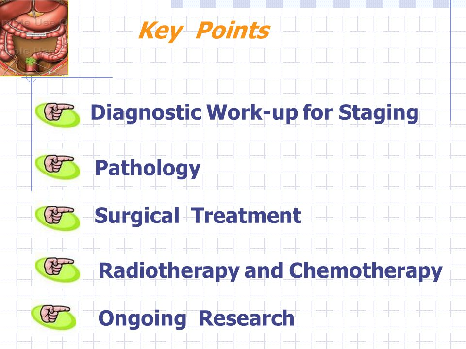Key Points Diagnostic Work-up for Staging Pathology Surgical Treatment Ongoing Research Radiotherapy and Chemotherapy