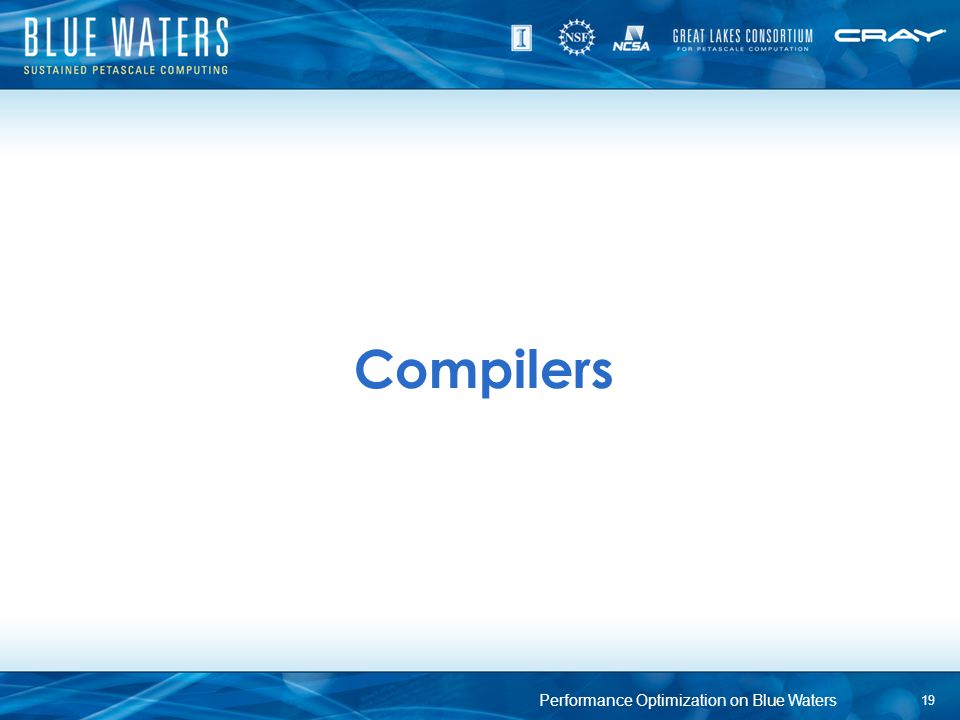 Compilers 19 Performance Optimization on Blue Waters