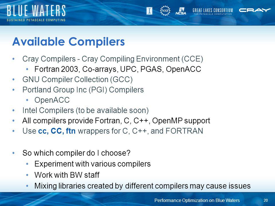 Available Compilers Cray Compilers - Cray Compiling Environment (CCE) Fortran 2003, Co-arrays, UPC, PGAS, OpenACC GNU Compiler Collection (GCC) Portla