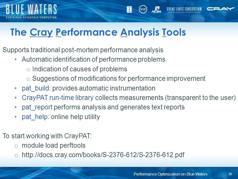 The Cray Performance Analysis Tools Supports traditional post-mortem performance analysis Automatic identification of performance problems o Indicatio