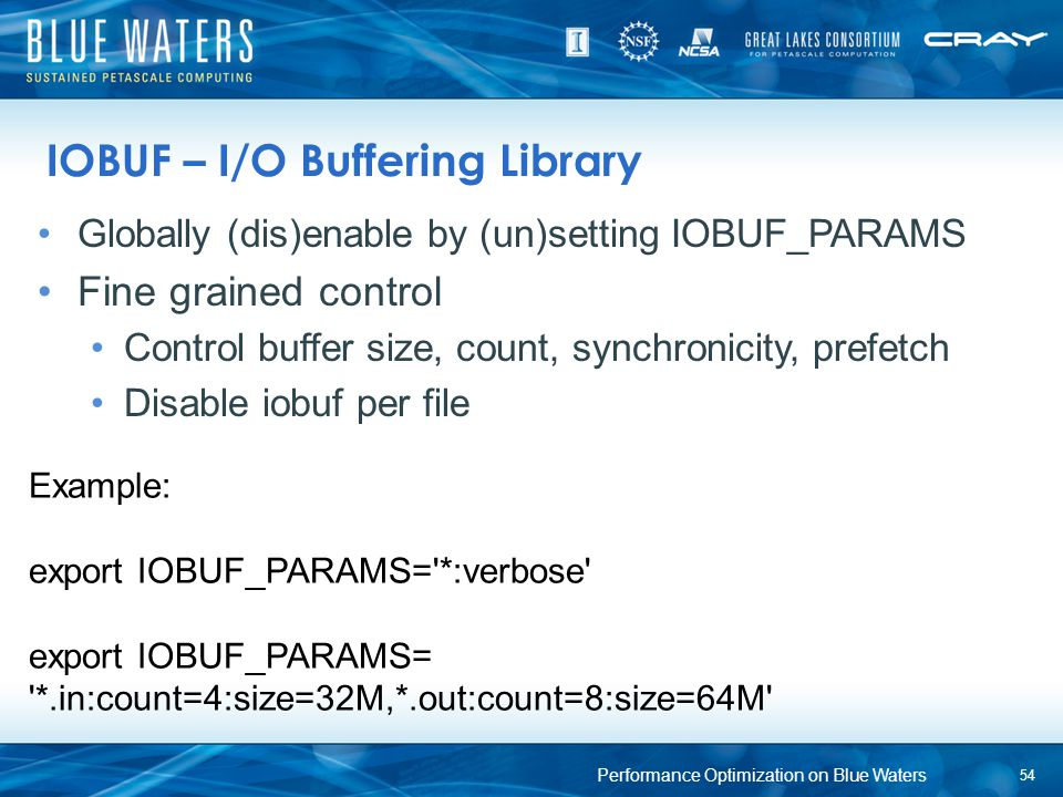 IOBUF – I/O Buffering Library Globally (dis)enable by (un)setting IOBUF_PARAMS Fine grained control Control buffer size, count, synchronicity, prefetc