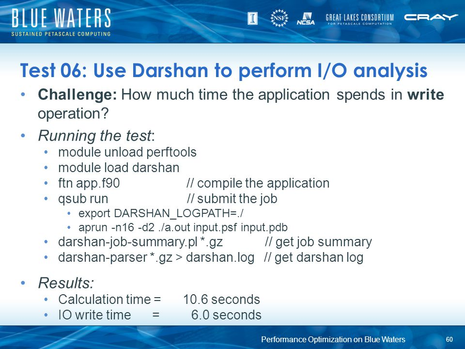 Test 06: Use Darshan to perform I/O analysis Challenge: How much time the application spends in write operation? Running the test: module unload perft