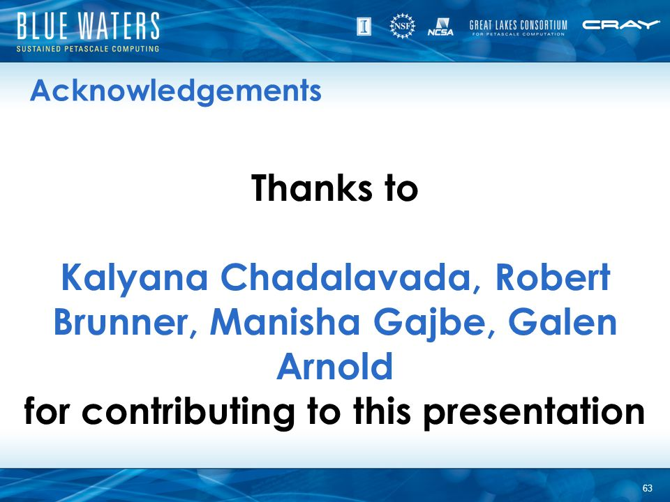 Thanks to Kalyana Chadalavada, Robert Brunner, Manisha Gajbe, Galen Arnold for contributing to this presentation 63 Acknowledgements