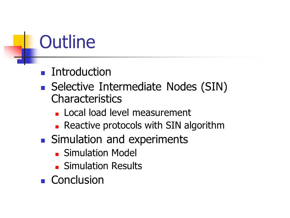 Outline Introduction Selective Intermediate Nodes (SIN) Characteristics Local load level measurement Reactive protocols with SIN algorithm Simulation and experiments Simulation Model Simulation Results Conclusion