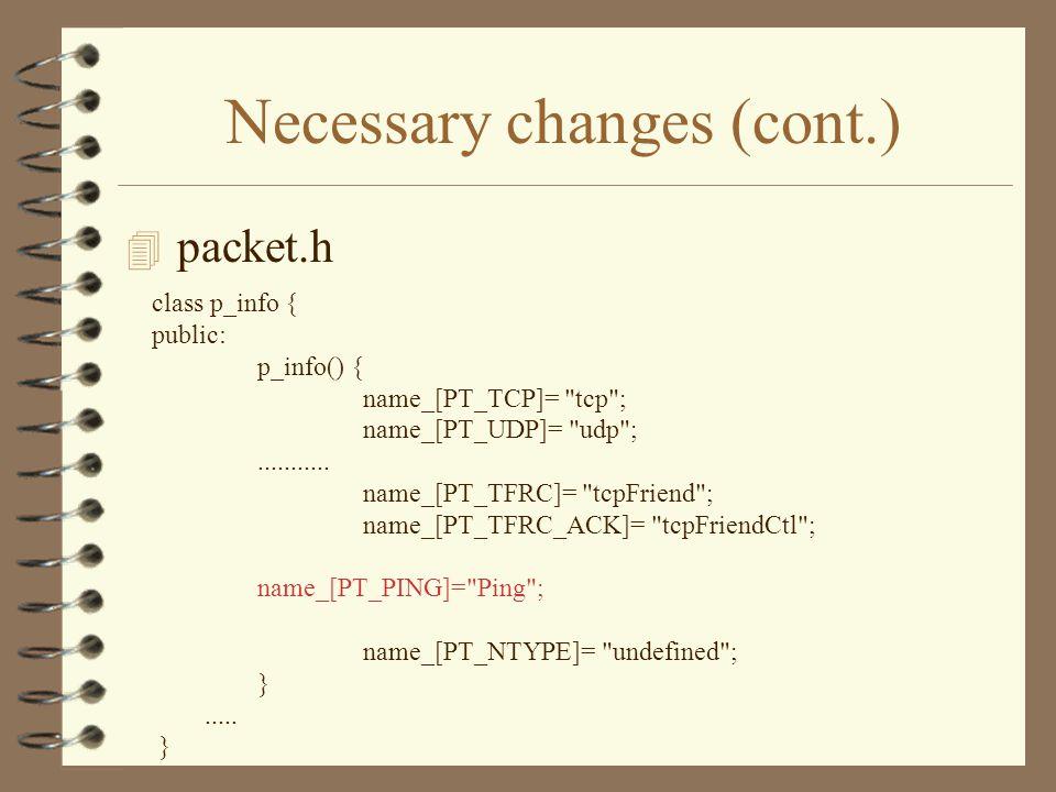 Necessary changes (cont.) 4 packet.h class p_info { public: p_info() { name_[PT_TCP]= tcp ; name_[PT_UDP]= udp ;...........