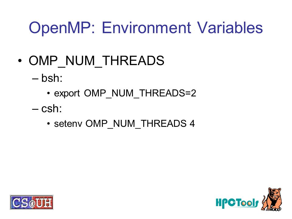 OpenMP: Environment Variables OMP_NUM_THREADS –bsh: export OMP_NUM_THREADS=2 –csh: setenv OMP_NUM_THREADS 4