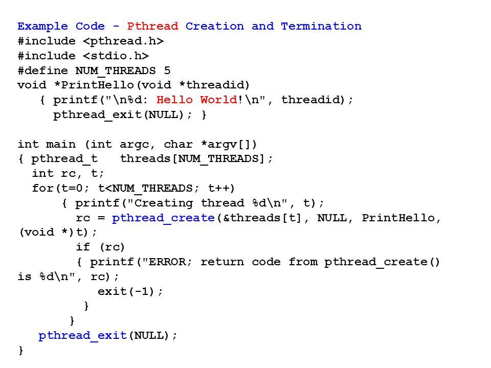 Example Code - Pthread Creation and Termination #include #define NUM_THREADS 5 void *PrintHello(void *threadid) { printf(