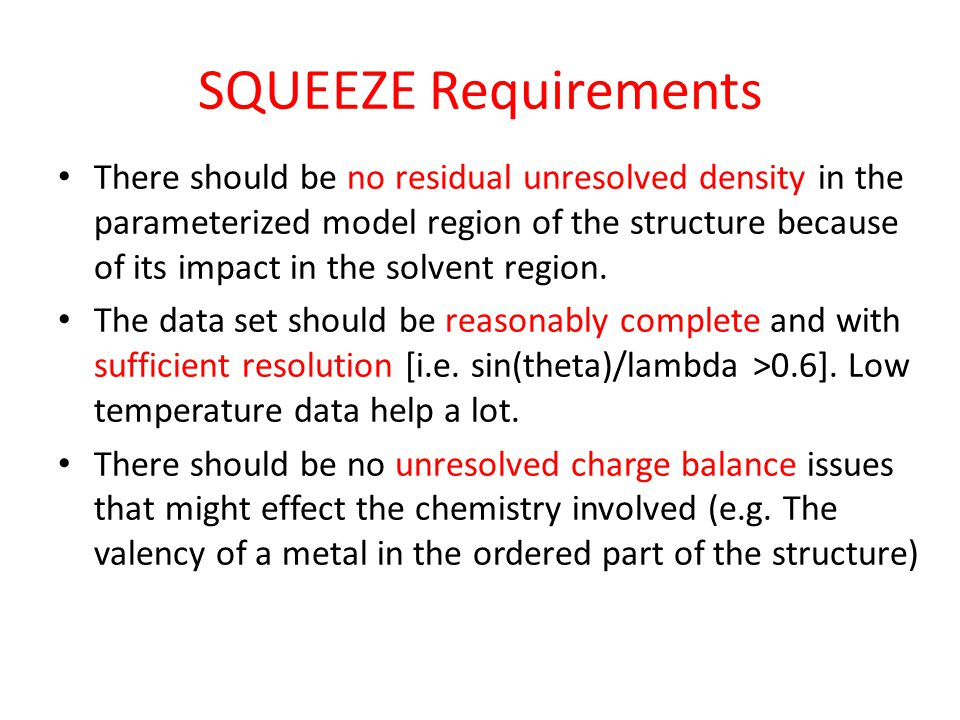 SQUEEZE Requirements There should be no residual unresolved density in the parameterized model region of the structure because of its impact in the solvent region.