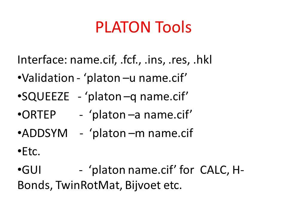 PLATON Tools Interface: name.cif,.fcf.,.ins,.res,.hkl Validation - 'platon –u name.cif' SQUEEZE - 'platon –q name.cif' ORTEP - 'platon –a name.cif' ADDSYM - 'platon –m name.cif Etc.