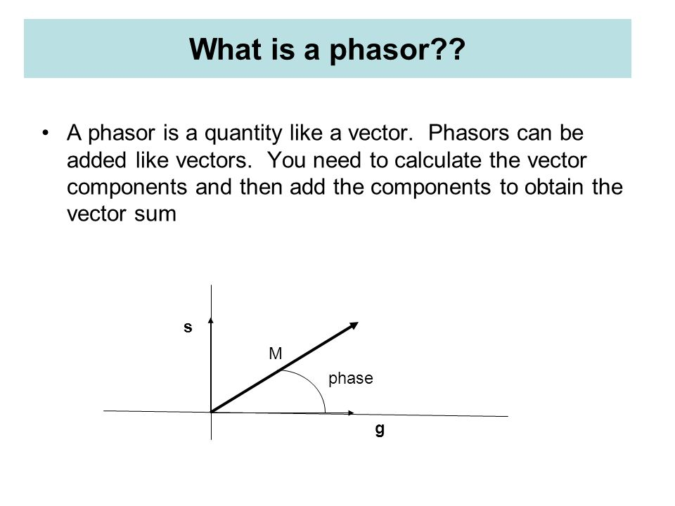 What is a phasor . A phasor is a quantity like a vector.