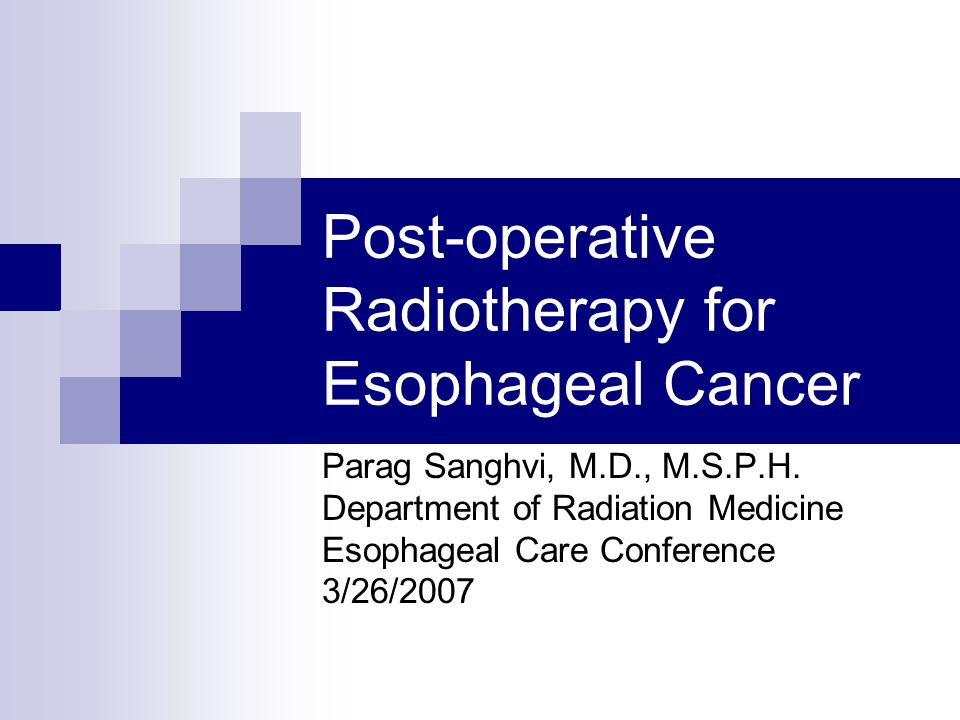 Post-operative Radiotherapy for Esophageal Cancer Parag Sanghvi, M.D., M.S.P.H. Department of Radiation Medicine Esophageal Care Conference 3/26/2007