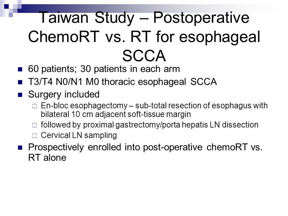 Taiwan Study – Postoperative ChemoRT vs. RT for esophageal SCCA 60 patients; 30 patients in each arm T3/T4 N0/N1 M0 thoracic esophageal SCCA Surgery i