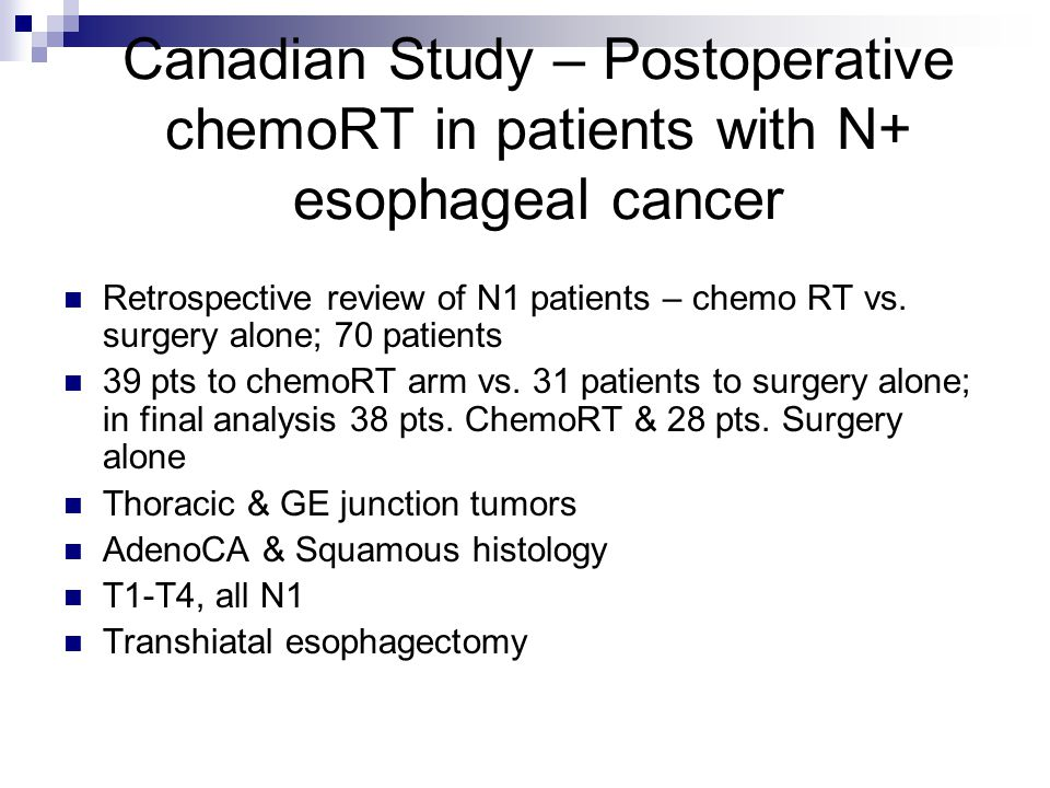 Canadian Study – Postoperative chemoRT in patients with N+ esophageal cancer Retrospective review of N1 patients – chemo RT vs.