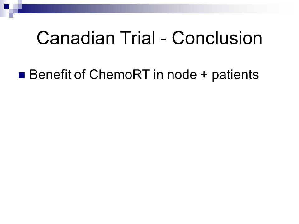 Canadian Trial - Conclusion Benefit of ChemoRT in node + patients