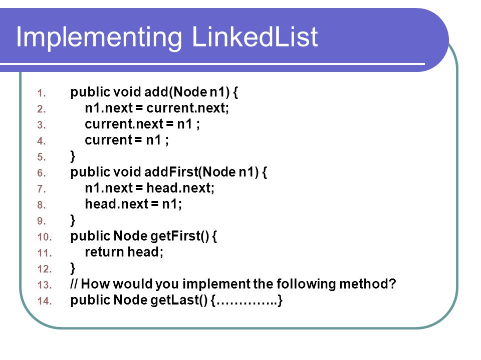 Implementing LinkedList 1. public void add(Node n1) { 2.