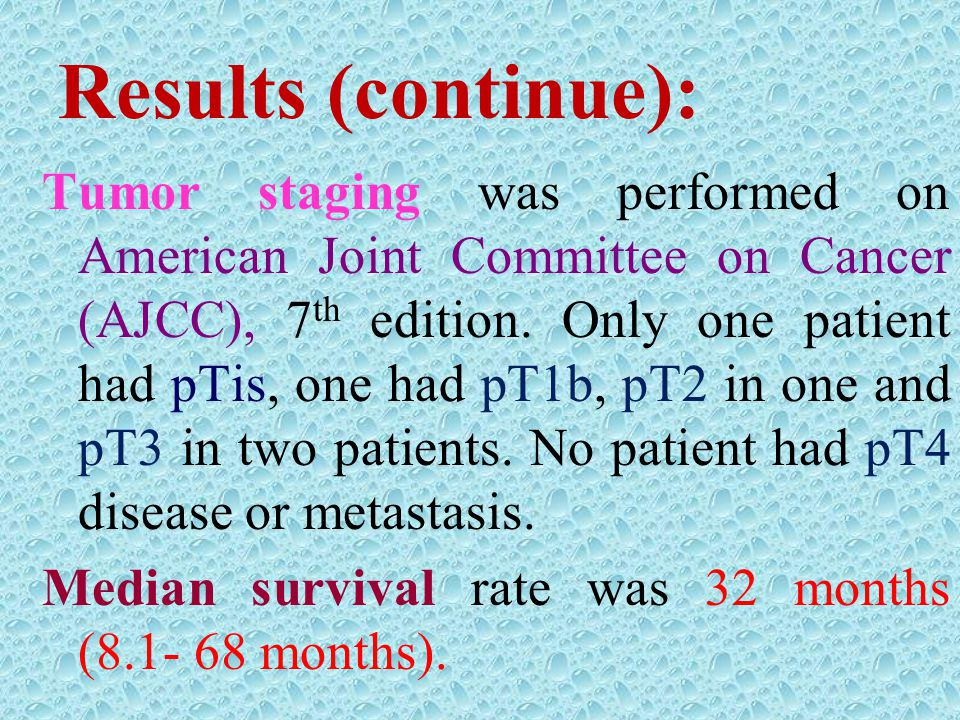 Results (continue): Tumor staging was performed on American Joint Committee on Cancer (AJCC), 7 th edition. Only one patient had pTis, one had pT1b, p